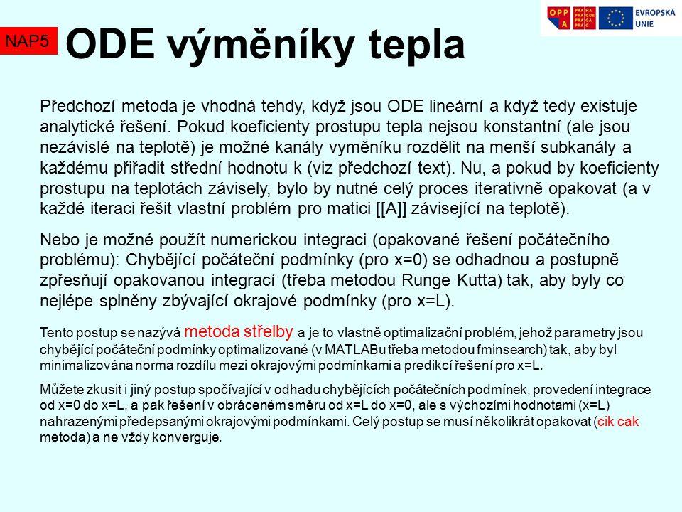 NAP5 ODE výměníky tepla Předchozí metoda je vhodná tehdy, když jsou ODE lineární a když tedy existuje analytické řešení.
