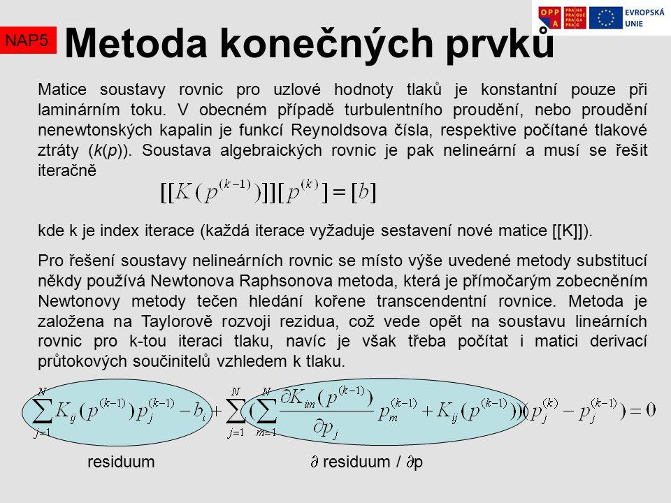 NAP5 Metoda konečných prvků Matice soustavy rovnic pro uzlové hodnoty tlaků je konstantní pouze při laminárním toku.