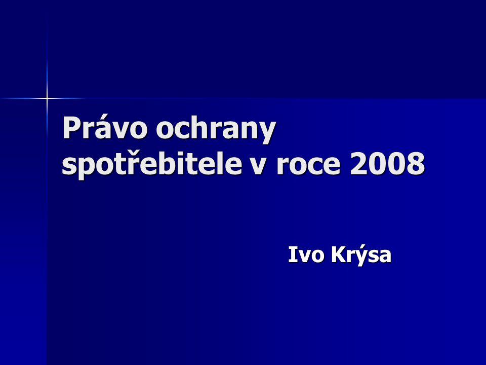 Právo ochrany spotřebitele v roce 2008 Ivo Krýsa