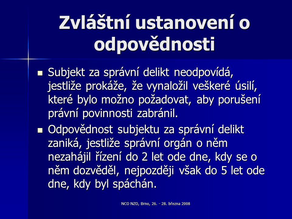 NCO NZO, Brno, 26. - 28. března 2008 Zvláštní ustanovení o odpovědnosti Subjekt za správní delikt neodpovídá, jestliže prokáže, že vynaložil veškeré ú