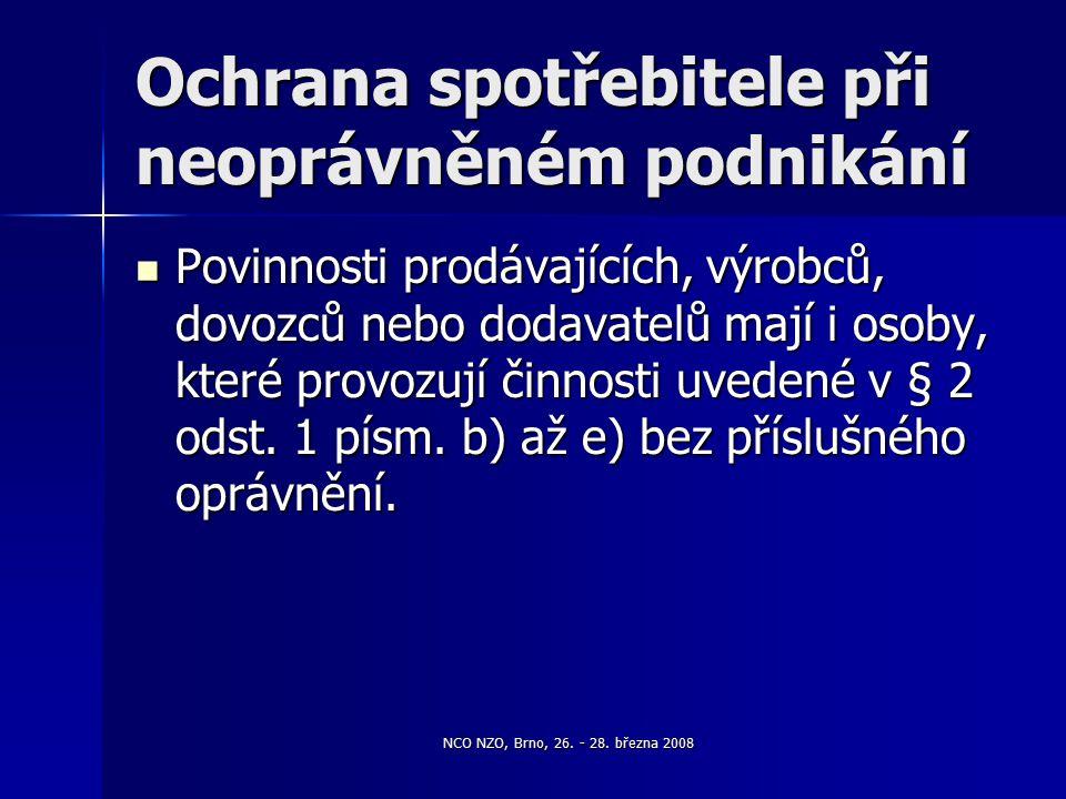 NCO NZO, Brno, 26. - 28. března 2008 Ochrana spotřebitele při neoprávněném podnikání Povinnosti prodávajících, výrobců, dovozců nebo dodavatelů mají i