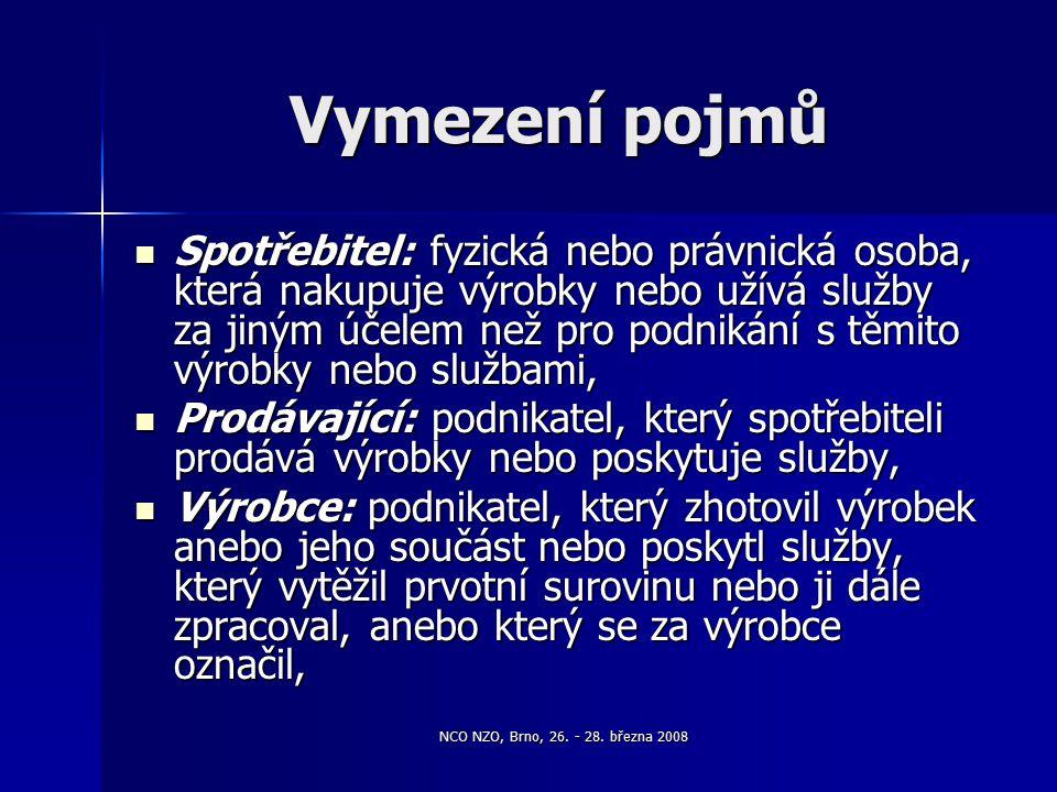 NCO NZO, Brno, 26. - 28. března 2008 Vymezení pojmů Spotřebitel: fyzická nebo právnická osoba, která nakupuje výrobky nebo užívá služby za jiným účele
