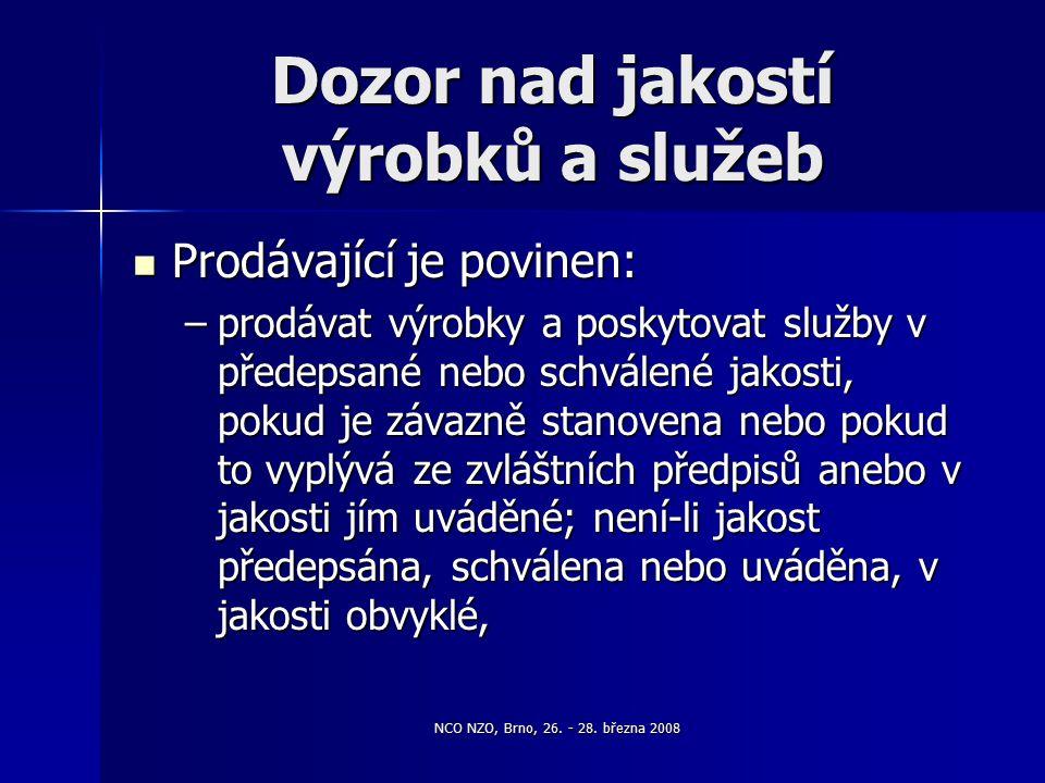 NCO NZO, Brno, 26. - 28. března 2008 Dozor nad jakostí výrobků a služeb Prodávající je povinen: Prodávající je povinen: –prodávat výrobky a poskytovat