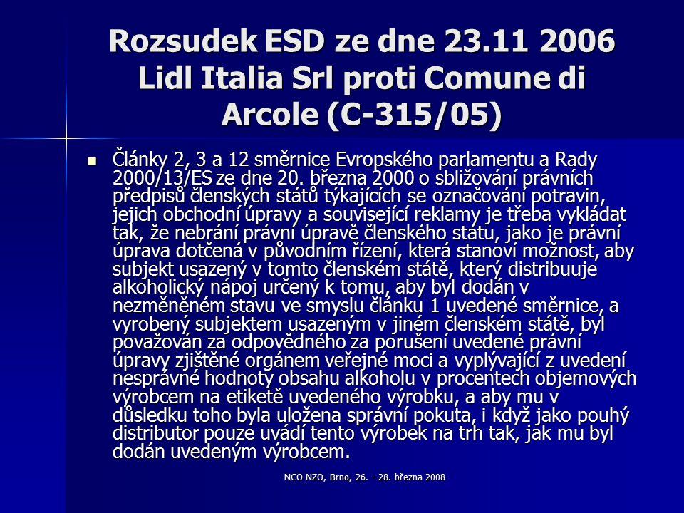 NCO NZO, Brno, 26. - 28. března 2008 Rozsudek ESD ze dne 23.11 2006 Lidl Italia Srl proti Comune di Arcole (C-315/05) Články 2, 3 a 12 směrnice Evrops