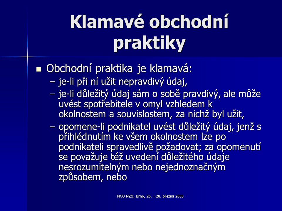 NCO NZO, Brno, 26. - 28. března 2008 Klamavé obchodní praktiky Obchodní praktika je klamavá: Obchodní praktika je klamavá: –je-li při ní užit nepravdi