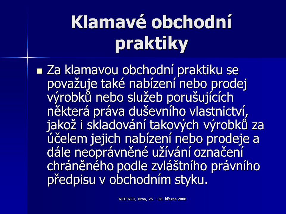 NCO NZO, Brno, 26. - 28. března 2008 Klamavé obchodní praktiky Za klamavou obchodní praktiku se považuje také nabízení nebo prodej výrobků nebo služeb