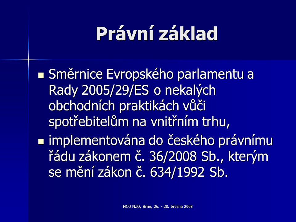 NCO NZO, Brno, 26. - 28. března 2008 Právní základ Směrnice Evropského parlamentu a Rady 2005/29/ES o nekalých obchodních praktikách vůči spotřebitelů