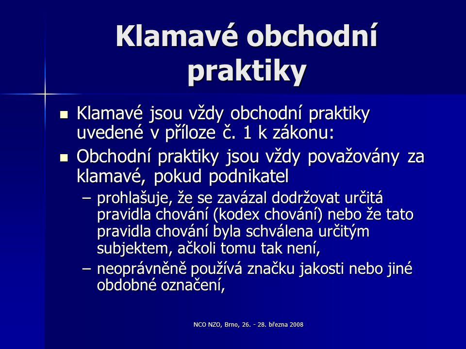 NCO NZO, Brno, 26. - 28. března 2008 Klamavé obchodní praktiky Klamavé jsou vždy obchodní praktiky uvedené v příloze č. 1 k zákonu: Klamavé jsou vždy