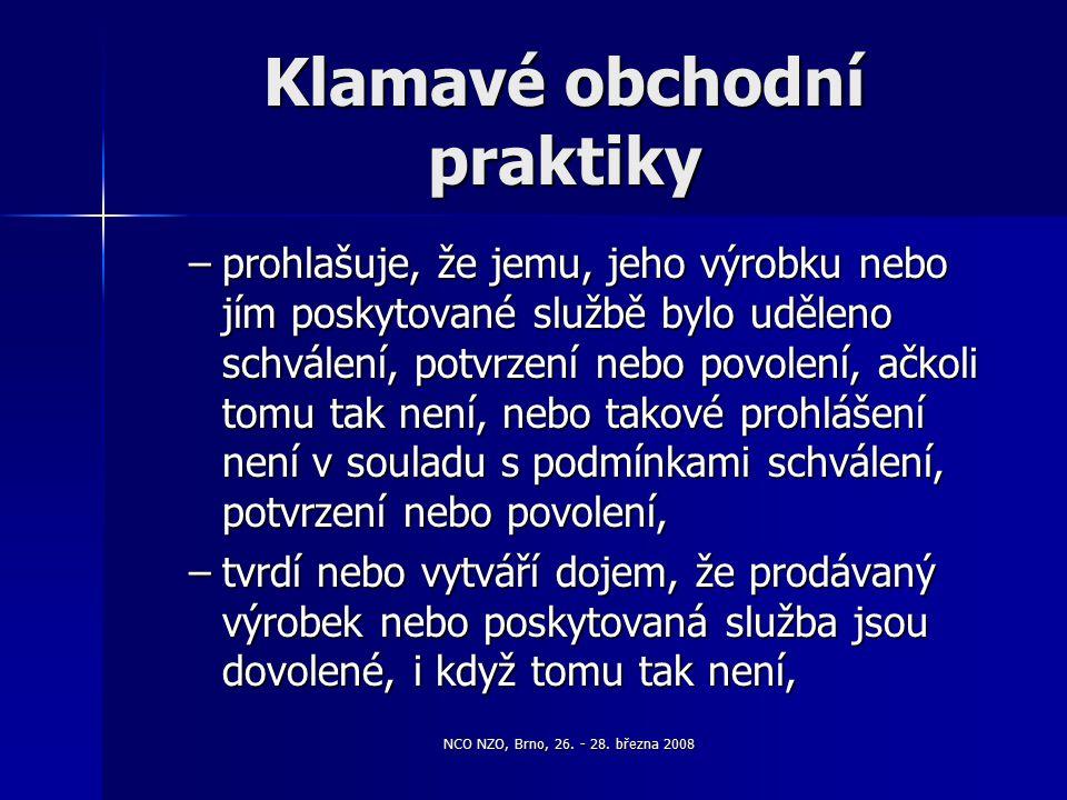 NCO NZO, Brno, 26. - 28. března 2008 Klamavé obchodní praktiky –prohlašuje, že jemu, jeho výrobku nebo jím poskytované službě bylo uděleno schválení,