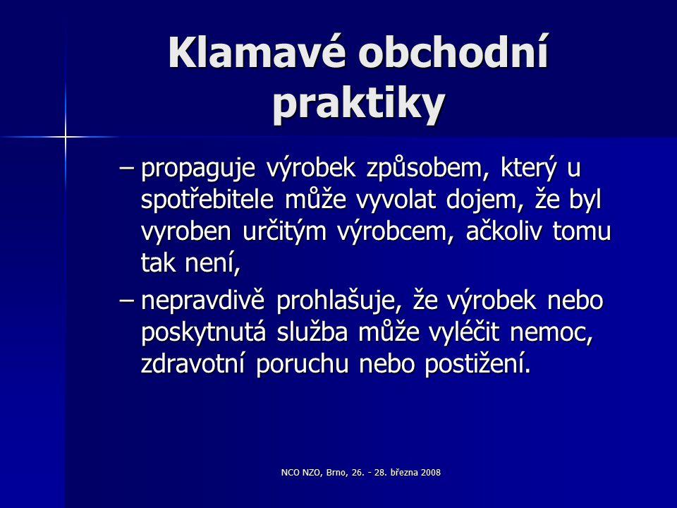 NCO NZO, Brno, 26. - 28. března 2008 Klamavé obchodní praktiky –propaguje výrobek způsobem, který u spotřebitele může vyvolat dojem, že byl vyroben ur