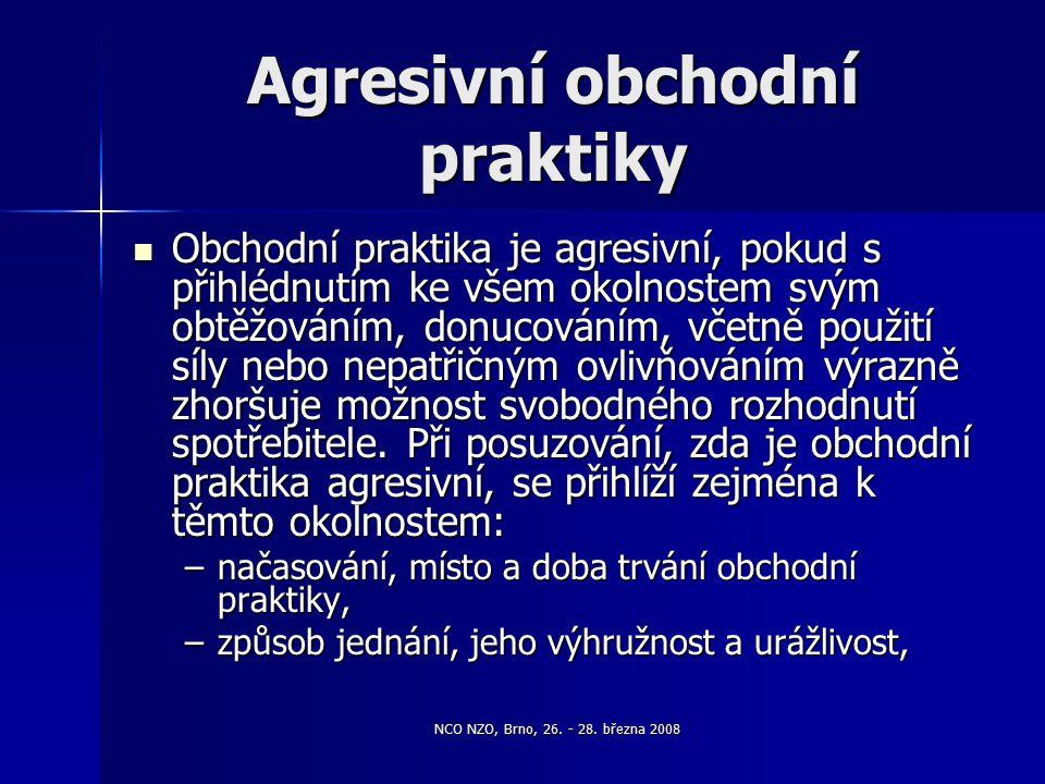 NCO NZO, Brno, 26. - 28. března 2008 Agresivní obchodní praktiky Obchodní praktika je agresivní, pokud s přihlédnutím ke všem okolnostem svým obtěžová