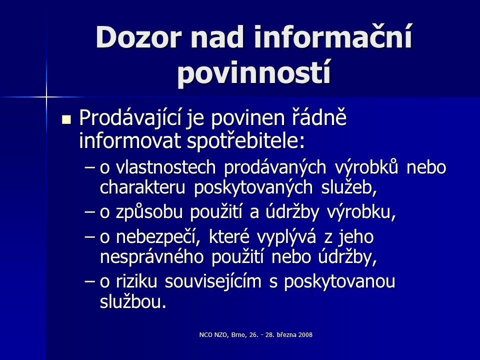 NCO NZO, Brno, 26. - 28. března 2008 Dozor nad informační povinností Prodávající je povinen řádně informovat spotřebitele: Prodávající je povinen řádn