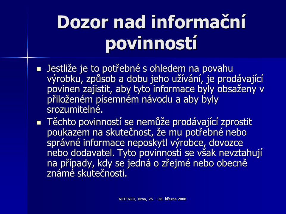 NCO NZO, Brno, 26. - 28. března 2008 Dozor nad informační povinností Jestliže je to potřebné s ohledem na povahu výrobku, způsob a dobu jeho užívání,