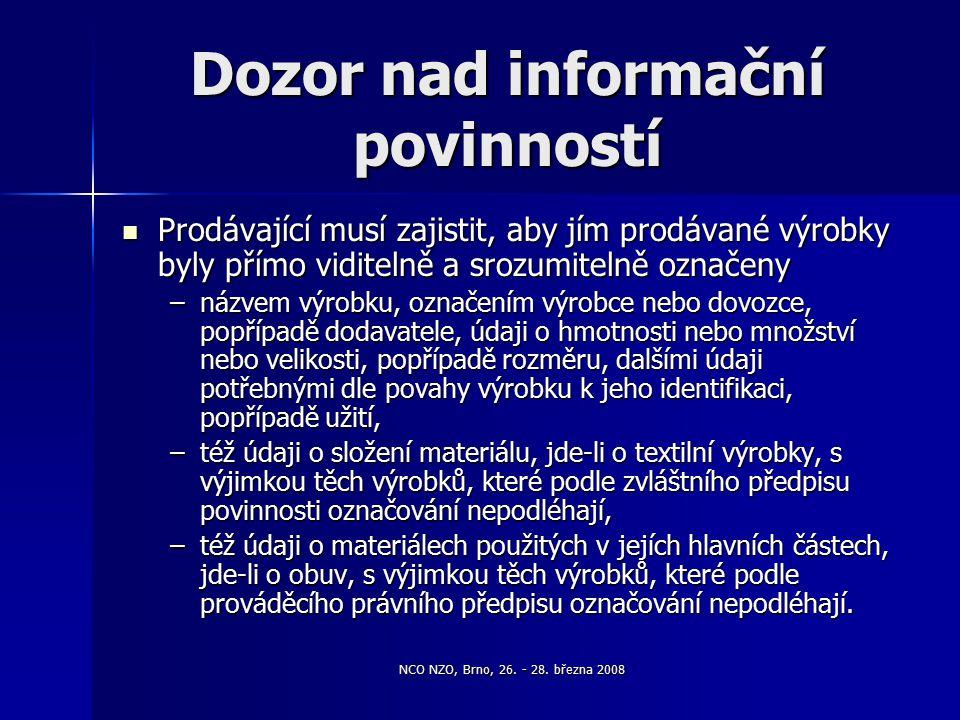 NCO NZO, Brno, 26. - 28. března 2008 Dozor nad informační povinností Prodávající musí zajistit, aby jím prodávané výrobky byly přímo viditelně a srozu