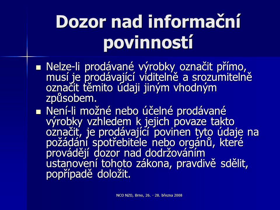 NCO NZO, Brno, 26. - 28. března 2008 Dozor nad informační povinností Nelze-li prodávané výrobky označit přímo, musí je prodávající viditelně a srozumi