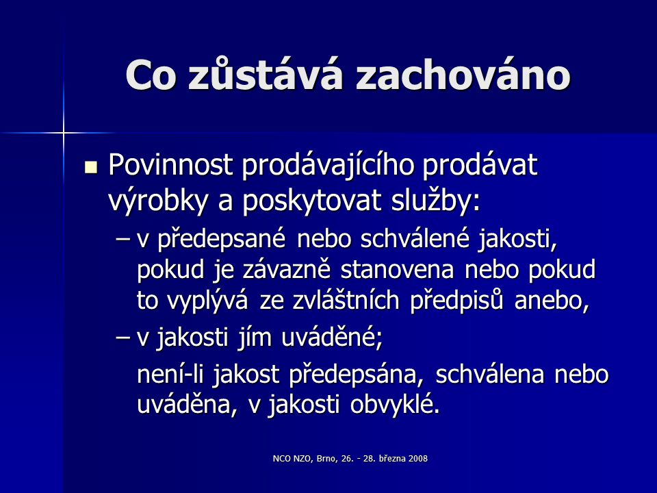 NCO NZO, Brno, 26. - 28. března 2008 Co zůstává zachováno Povinnost prodávajícího prodávat výrobky a poskytovat služby: Povinnost prodávajícího prodáv