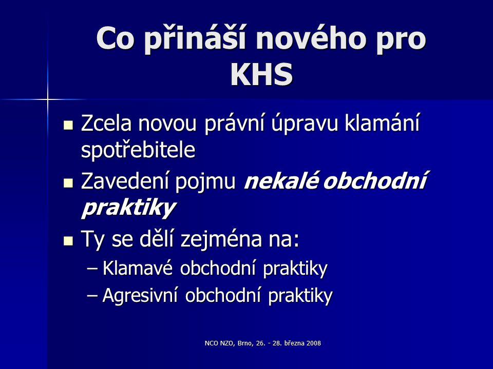 NCO NZO, Brno, 26. - 28. března 2008 Co přináší nového pro KHS Zcela novou právní úpravu klamání spotřebitele Zcela novou právní úpravu klamání spotře