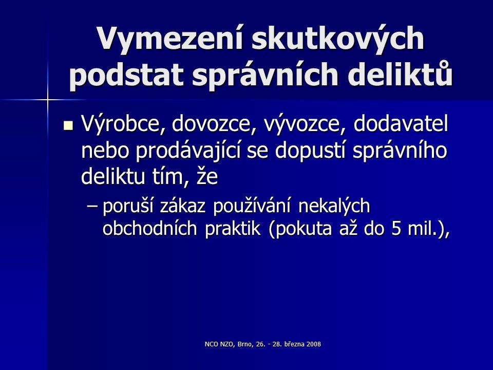 NCO NZO, Brno, 26. - 28. března 2008 Vymezení skutkových podstat správních deliktů Výrobce, dovozce, vývozce, dodavatel nebo prodávající se dopustí sp