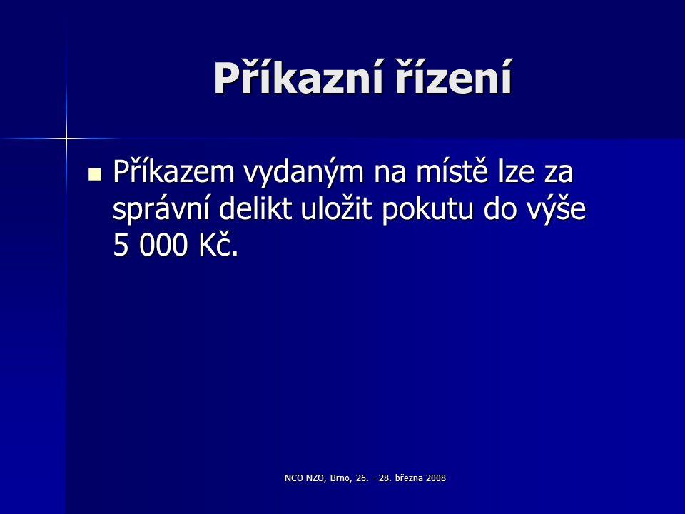 NCO NZO, Brno, 26. - 28. března 2008 Příkazní řízení Příkazem vydaným na místě lze za správní delikt uložit pokutu do výše 5 000 Kč. Příkazem vydaným