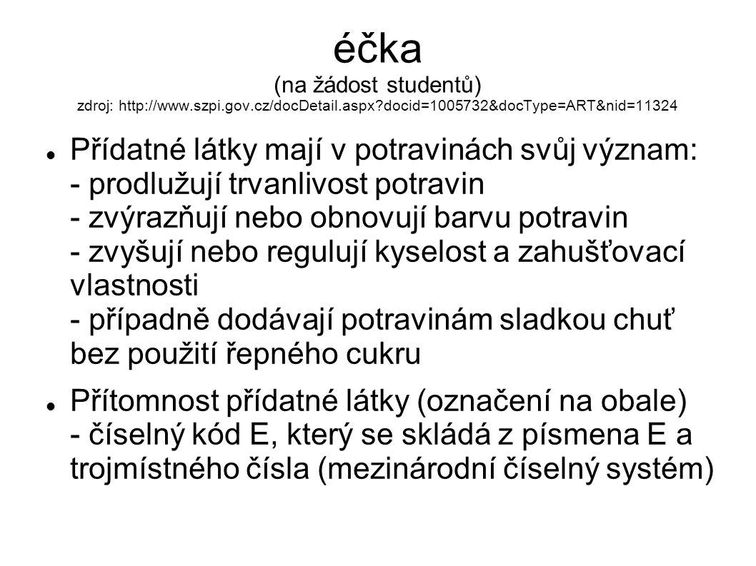 éčka (na žádost studentů) zdroj: http://www.szpi.gov.cz/docDetail.aspx?docid=1005732&docType=ART&nid=11324 Přídatné látky mají v potravinách svůj význ