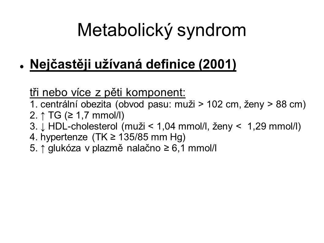 Metabolický syndrom Nejčastěji užívaná definice (2001) tři nebo více z pěti komponent: 1. centrální obezita (obvod pasu: muži > 102 cm, ženy > 88 cm)