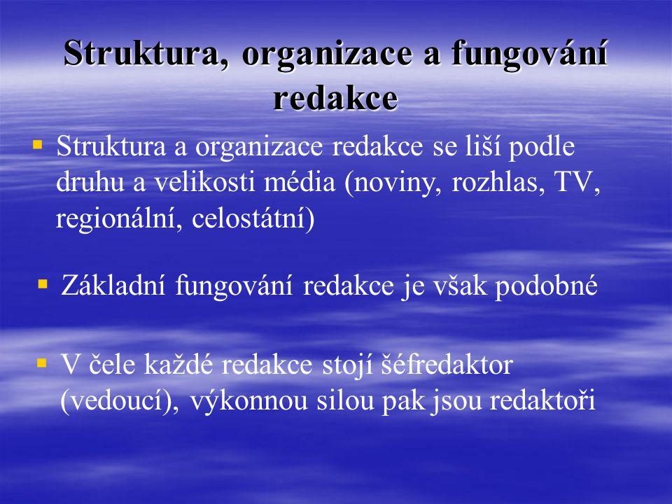   Struktura a organizace redakce se liší podle druhu a velikosti média (noviny, rozhlas, TV, regionální, celostátní)  Základní fungování redakce je