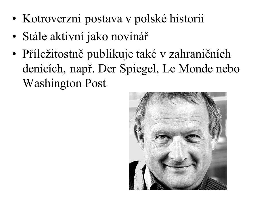 Kotroverzní postava v polské historii Stále aktivní jako novinář Příležitostně publikuje také v zahraničních denících, např.