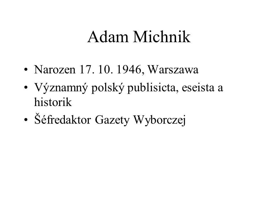 Adam Michnik Narozen 17. 10. 1946, Warszawa Významný polský publisicta, eseista a historik Šéfredaktor Gazety Wyborczej