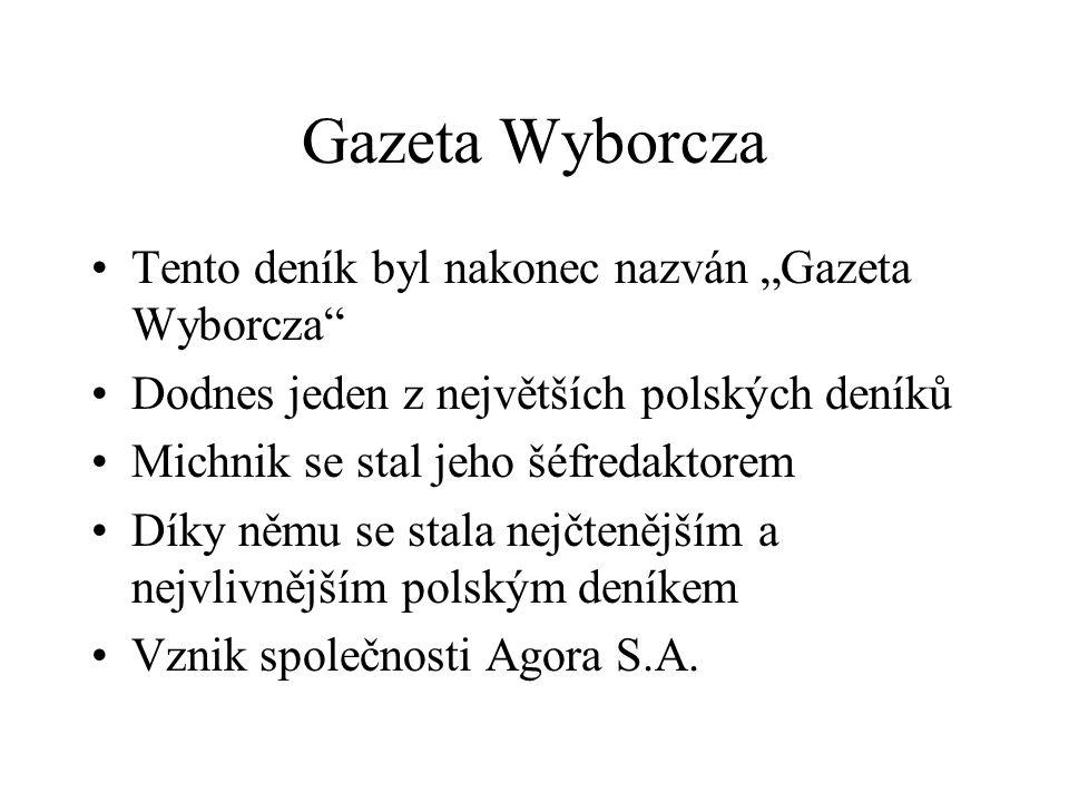 """Gazeta Wyborcza Tento deník byl nakonec nazván """"Gazeta Wyborcza"""" Dodnes jeden z největších polských deníků Michnik se stal jeho šéfredaktorem Díky něm"""