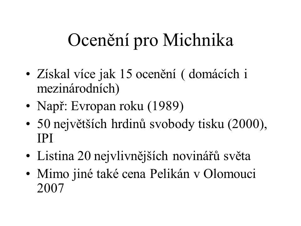 Ocenění pro Michnika Získal více jak 15 ocenění ( domácích i mezinárodních) Např: Evropan roku (1989) 50 největších hrdinů svobody tisku (2000), IPI Listina 20 nejvlivnějších novinářů světa Mimo jiné také cena Pelikán v Olomouci 2007