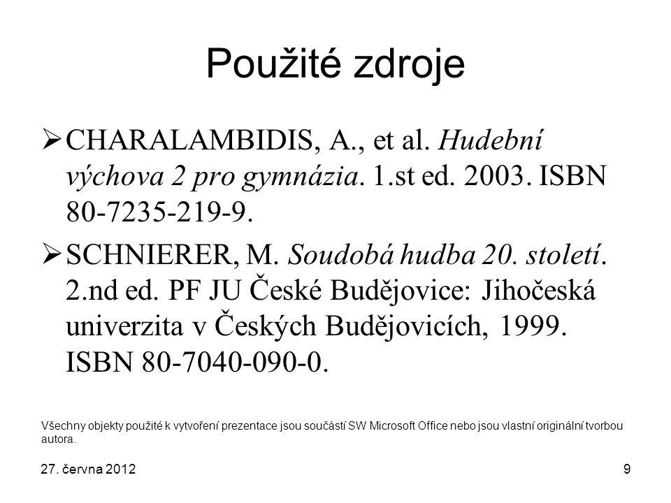 9 Použité zdroje  CHARALAMBIDIS, A., et al. Hudební výchova 2 pro gymnázia. 1.st ed. 2003. ISBN 80-7235-219-9.  SCHNIERER, M. Soudobá hudba 20. stol