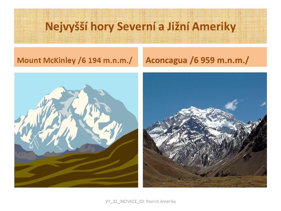 Nejvyšší hory Severní a Jižní Ameriky Mount McKinley /6 194 m.n.m./ Aconcagua /6 959 m.n.m./ VY_32_INOVACE_03 Povrch Ameriky