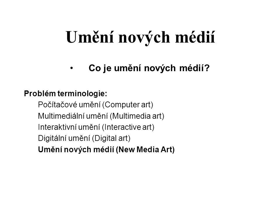 Co je umění nových médií? Problém terminologie: Počítačové umění (Computer art) Multimediální umění (Multimedia art) Interaktivní umění (Interactive a