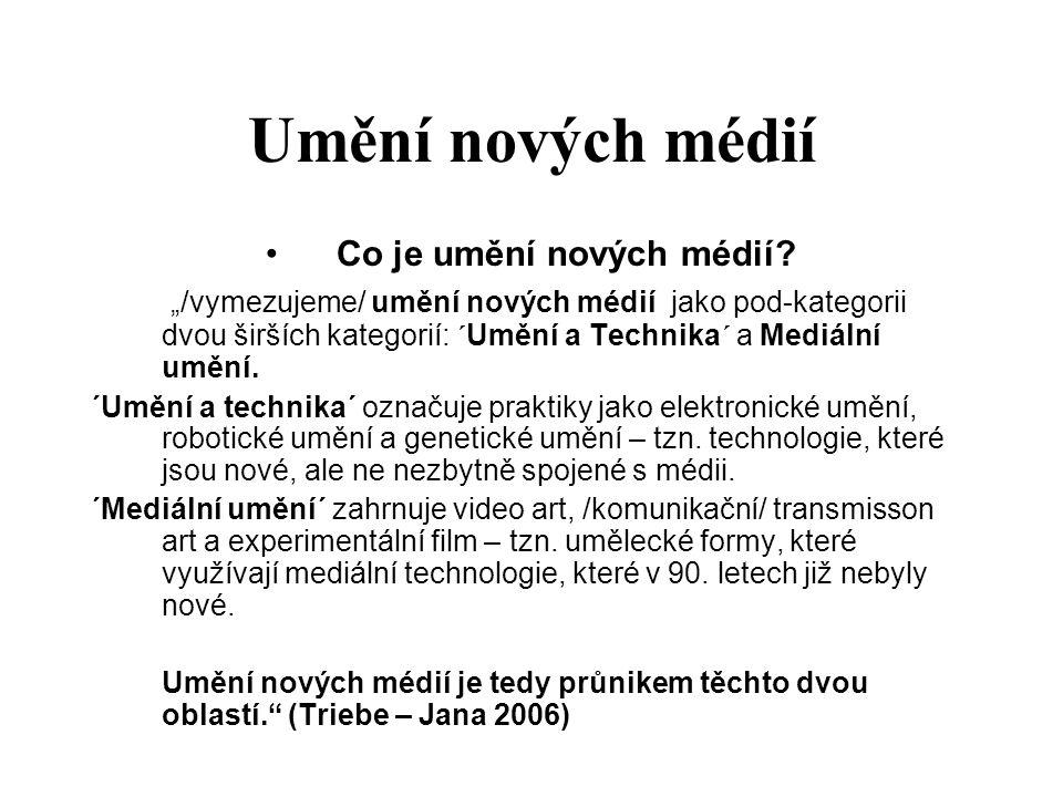 """Umění nových médií Co je umění nových médií? """"/vymezujeme/ umění nových médií jako pod-kategorii dvou širších kategorií: ´Umění a Technika´ a Mediální"""