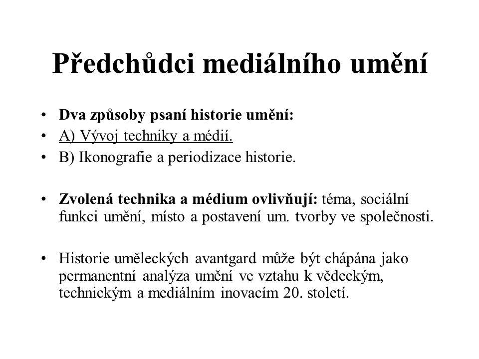 Předchůdci mediálního umění Dva způsoby psaní historie umění: A) Vývoj techniky a médií. B) Ikonografie a periodizace historie. Zvolená technika a méd