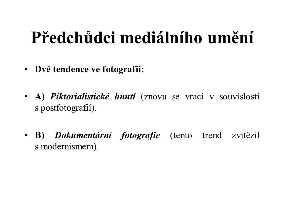 Předchůdci mediálního umění Dvě tendence ve fotografii: A) Piktorialistické hnutí (znovu se vrací v souvislosti s postfotografií). B) Dokumentární fot