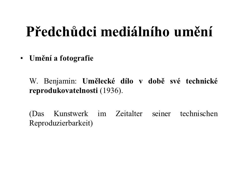 Předchůdci mediálního umění Umění a fotografie W. Benjamin: Umělecké dílo v době své technické reprodukovatelnosti (1936). (Das Kunstwerk im Zeitalter