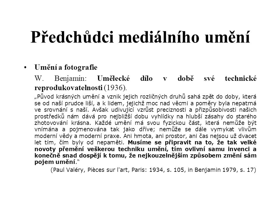 """Předchůdci mediálního umění Umění a fotografie W. Benjamin: Umělecké dílo v době své technické reprodukovatelnosti (1936). """"Původ krásných umění a vzn"""