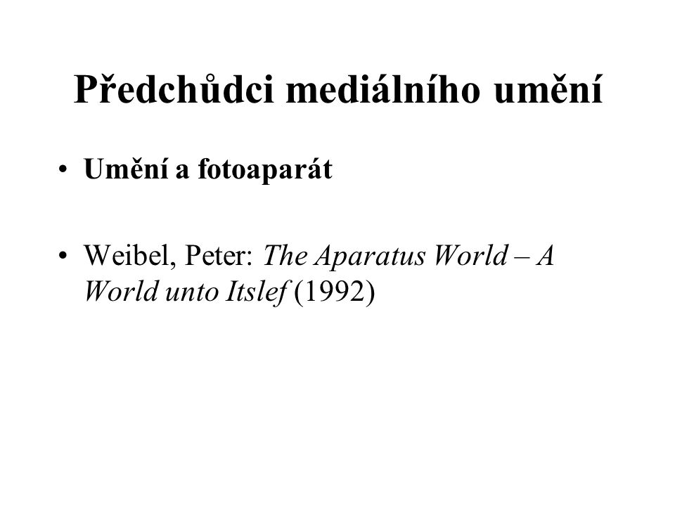 Umění a fotoaparát Weibel, Peter: The Aparatus World – A World unto Itslef (1992)
