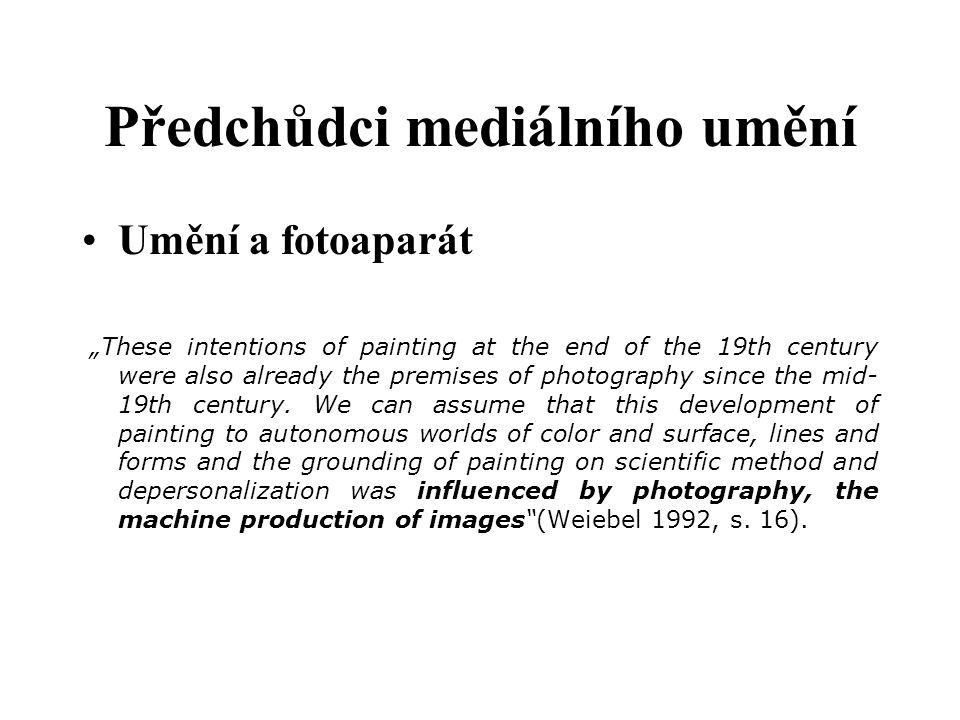 """Předchůdci mediálního umění Umění a fotoaparát """"These intentions of painting at the end of the 19th century were also already the premises of photography since the mid- 19th century."""