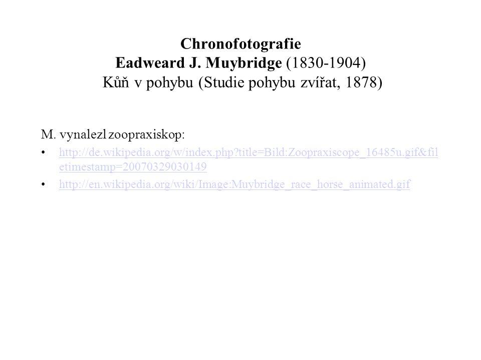 M. vynalezl zoopraxiskop: http://de.wikipedia.org/w/index.php?title=Bild:Zoopraxiscope_16485u.gif&fil etimestamp=20070329030149http://de.wikipedia.org
