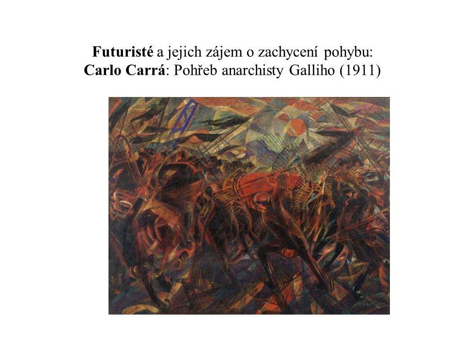 Futuristé a jejich zájem o zachycení pohybu: Carlo Carrá: Pohřeb anarchisty Galliho (1911)