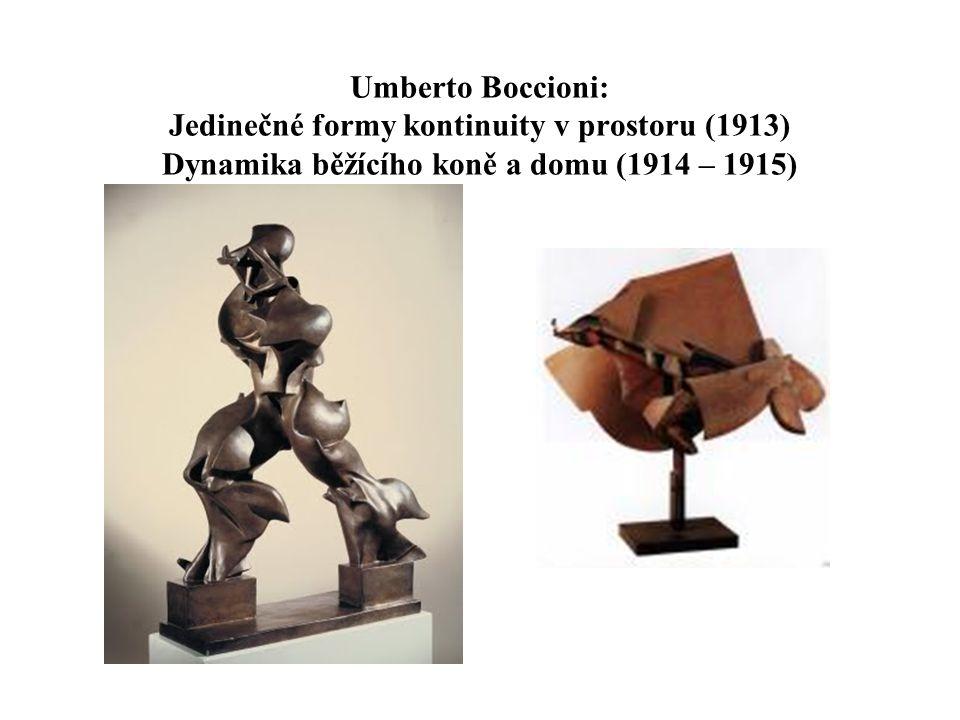 Umberto Boccioni: Jedinečné formy kontinuity v prostoru (1913) Dynamika běžícího koně a domu (1914 – 1915)