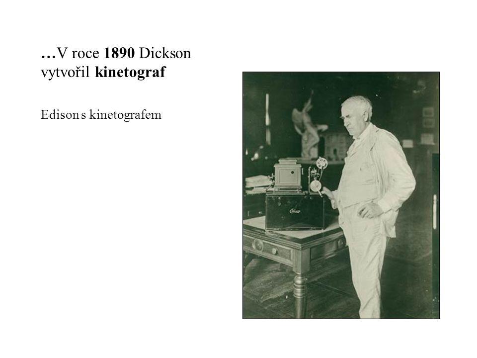 …V roce 1890 Dickson vytvořil kinetograf Edison s kinetografem