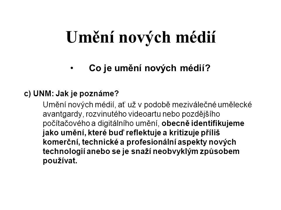 Umění nových médií Co je umění nových médií? c) UNM: Jak je poznáme? Umění nových médií, ať už v podobě meziválečné umělecké avantgardy, rozvinutého v