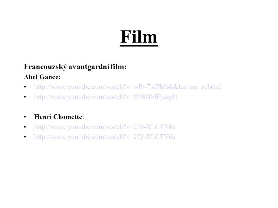 Film Francouzský avantgardní film: Abel Gance: http://www.youtube.com/watch?v=wPr-TwPh9sk&feature=related http://www.youtube.com/watch?v=O58GMFjwqd4 Henri Chomette: http://www.youtube.com/watch?v=278-RLCTN6c