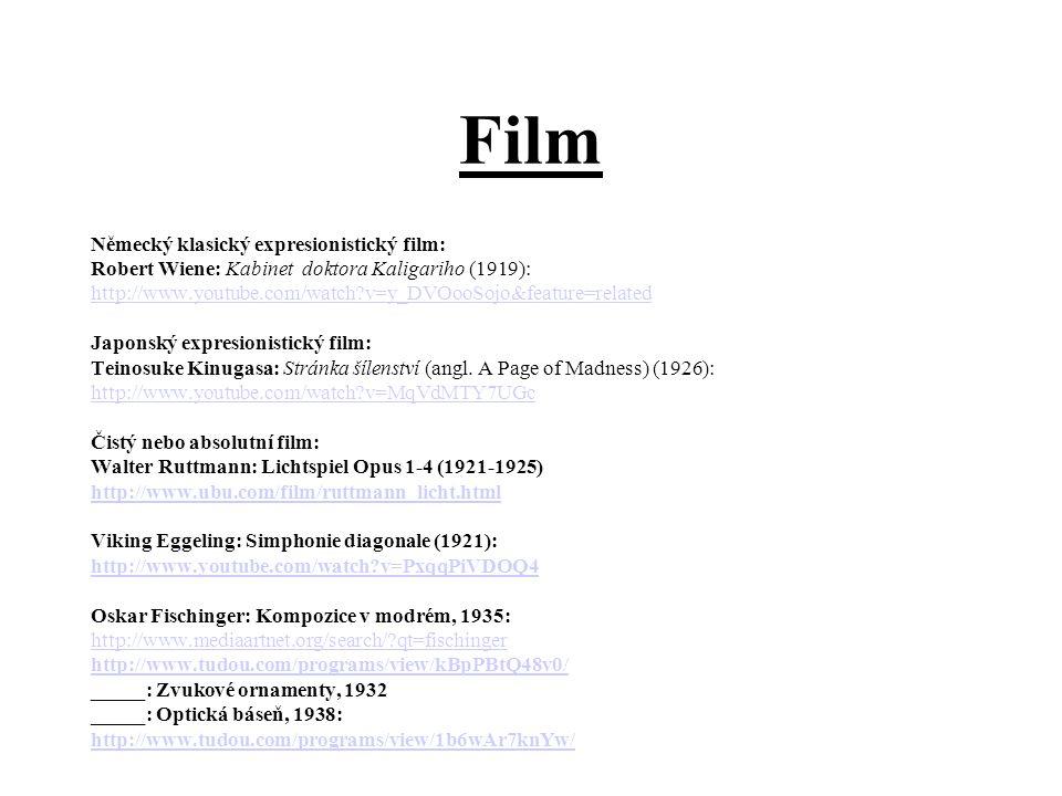 Film Německý klasický expresionistický film: Robert Wiene: Kabinet doktora Kaligariho (1919): http://www.youtube.com/watch?v=y_DVOooSojo&feature=related Japonský expresionistický film: Teinosuke Kinugasa: Stránka šílenství (angl.