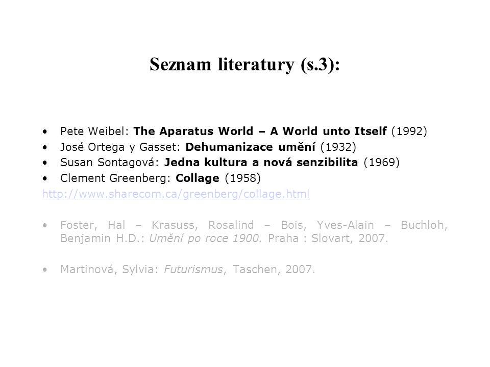Seznam literatury (s.3): Pete Weibel: The Aparatus World – A World unto Itself (1992) José Ortega y Gasset: Dehumanizace umění (1932) Susan Sontagová: