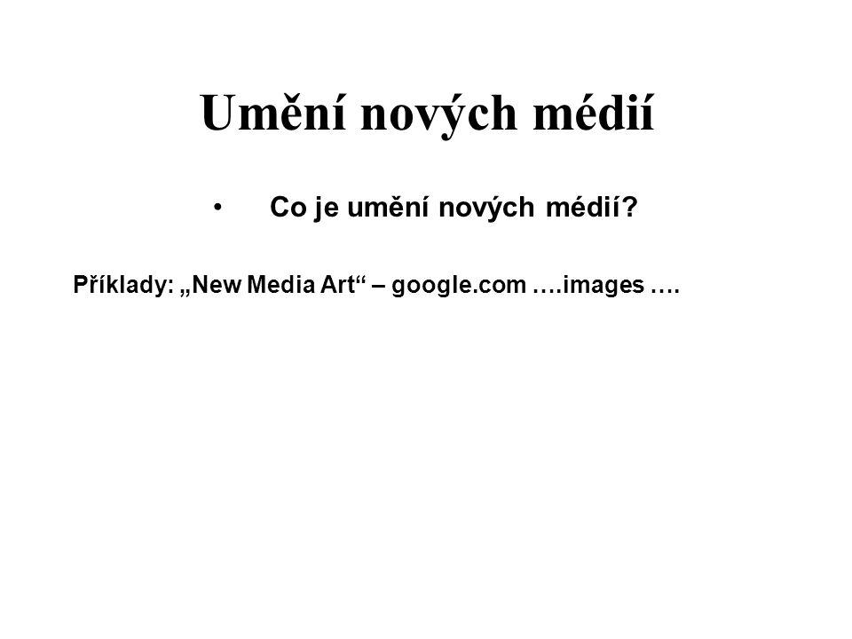 """Umění nových médií Co je umění nových médií? Příklady: """"New Media Art – google.com ….images …."""