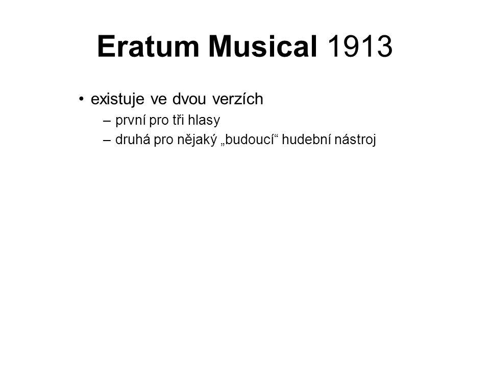 """Eratum Musical 1913 existuje ve dvou verzích –první pro tři hlasy –druhá pro nějaký """"budoucí"""" hudební nástroj"""